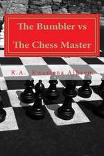 The Bumbler Vs the Chess Master
