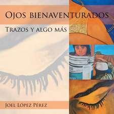 Ojos Bienaventurados:  Trazos y Algo Mas
