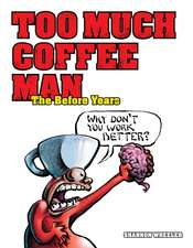 Too Much Coffee Man: The Before Years