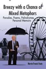 Breezy with a Chance of Mixed Metaphors - Parodies, Poems, Palindromes, Personal Memoirs