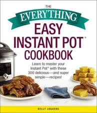 The Everything Easy Instant Pot(r) Cookbook: Learn to Master Your Instant Pot(r) with These 300 Delicious--And Super Simple--Recipes!