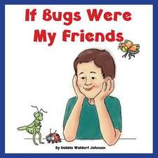 If Bugs Were My Friends