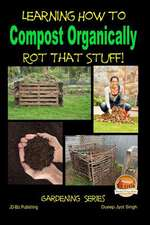 Rot That Stuff! - Learning How to Compost Organically