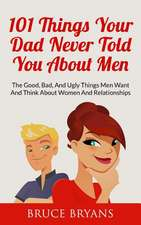 101 Things Your Dad Never Told You about Men