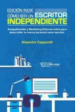 Edicion Indie. Como Ser Un Escritor Independiente