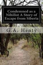 Condemned as a Nihilist a Story of Escape from Siberia