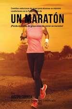 Comidas Reductoras de Grasa Para Alcanzar Su Maximo Rendimiento En La Preparacion de Un Maraton