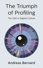 The Triumph of Profiling: The Self in Digital Culture