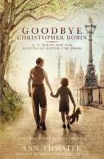 Thwaite, A: Goodbye Christopher Robin