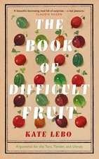 Lebo, K: The Book of Difficult Fruit