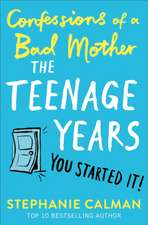 Calman, S: Confessions of a Bad Mother: The Teenage Years