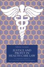 Justice and Profit in Health Care Law: A Comparative Analysis of the United States and the United Kingdom