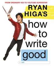 Higa, R: Ryan Higa's How to Write Good