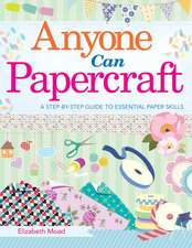 Anyone Can Papercraft: A Step-by-Step Guide to Essential Papercrafting Skills