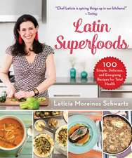 Latin Superfoods: 100 Simple, Delicious, and Energizing Recipes for Total Health