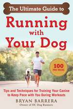 The Ultimate Guide to Running with Your Dog: Tips and Techniques for Training Your Canine to Keep Pace with You During Workouts