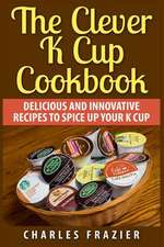 The Clever K Cup Cookbook