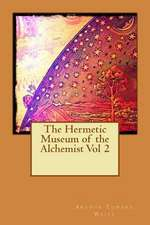 The Hermetic Museum of the Alchemist Vol 2
