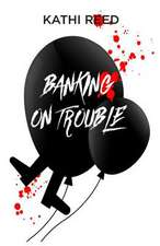 Banking on Trouble