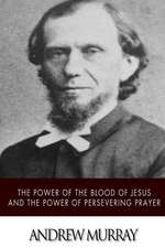 The Power of the Blood of Jesus and the Power of Persevering Prayer