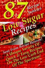 Low Sugar Recipes - 87 Sent from Recipe Heaven - A Unique Variety of Quick & Easy Recipes on the Low Carb End of the Spectrum!