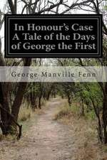 In Honour's Case a Tale of the Days of George the First