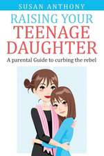 Raising Your Teenage Daughter