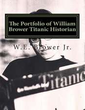 The Portfolio of William Brower Titanic Historian