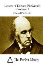 Letters of Edward Fitzgerald - Volume I