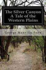 The Silver Canyon a Tale of the Western Plains