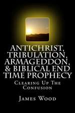 Antichrist, Tribulation, Armageddon, & Biblical End Time Prophecy