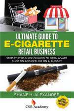 Ultimate Guide to E-Cigarette Retail Business