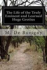 The Life of the Truly Eminent and Learned Huge Grotius