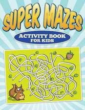 Super Mazes - Activity Book for Kids