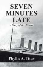 Seven Minutes Late: A Story of the Titanic