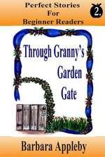 Perfect Stories for Beginning Reader's - Through Granny's Garden Gate