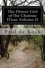 The Flower Girl of the Chateau D'Eau Volume II