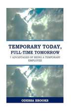 Temporary Today, Full-Time Tomorrow:  7 Advantages of Being a Temporary Employee