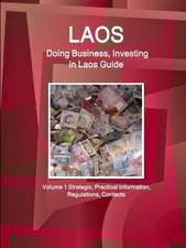 Laos: Doing Business, Investing in Laos Guide Volume 1 Strategic, Practical Information, Regulations, Contacts