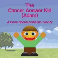 The Cancer Answer Kid (Adam)