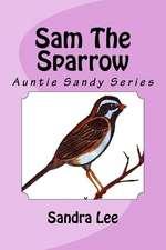 Sam the Sparrow:  Auntie Sandy Series