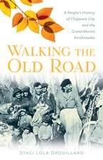 Walking the Old Road: A People's History of Chippewa City and the Grand Marais Anishinaabe