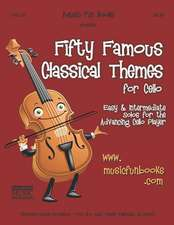 Fifty Famous Classical Themes for Cello
