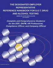 The Designated Employer Representative Handbook for D.O.T. Drug and Alcohol Testing