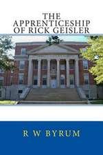 The Apprenticeship of Rick Geisler