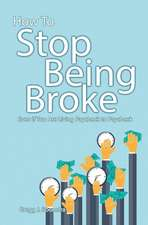 How to Stop Being Broke Even If You Are Living Paycheck to Paycheck