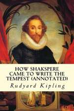 How Shakspere Came to Write the Tempest (Annotated)