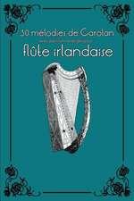 30 Melodies de Carolan Avec Partitions Et Doigtes Pour Flute Irlandaise