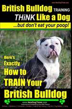 British Bulldog Training Think Like a Dog...But Don't Eat Your Poop!