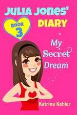 Julia Jones Diary- My Secret Dream - Book 3